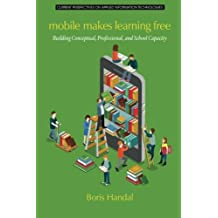 Mobile Makes Learning Free: Building Conceptual, Professional and School Capacity (Current Perspectives on Applied...