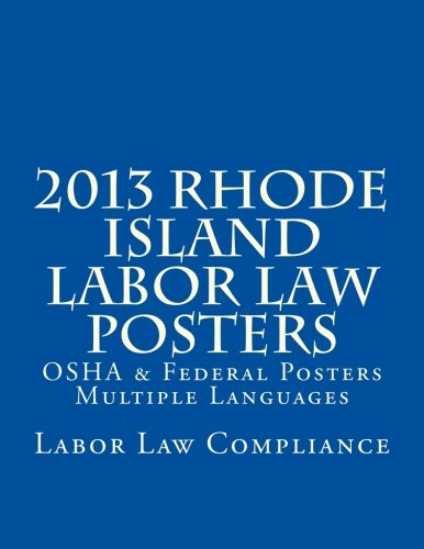 2013 Rhode Island Labor Law Posters: OSHA & Federal Posters - Multiple Languages by CreateSpace Independent Publishing Platform