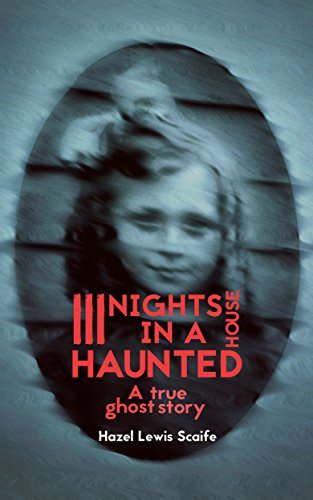 Three Nights in a Haunted House: A True Ghost Story
