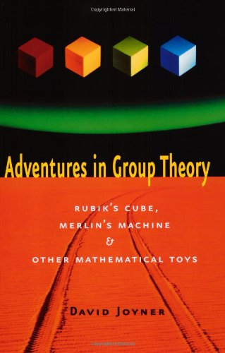 Adventures in Group Theory: Rubik's Cube, Merlin's Machine, and Other Mathematical Toys