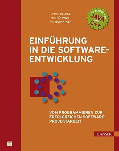 Einführung in die Softwareentwicklung: Vom Programmieren zur erfolgreichen Software-Projektarbeit