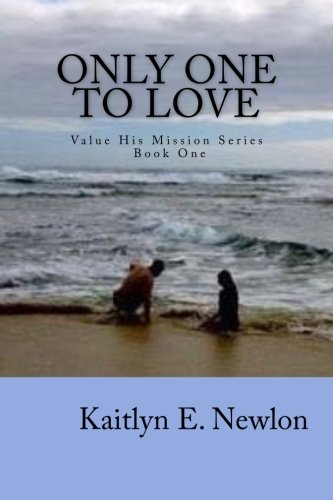Only One to Love: Value His Mission Series Book One (Volume 1) by CreateSpace Independent Publishing Platform