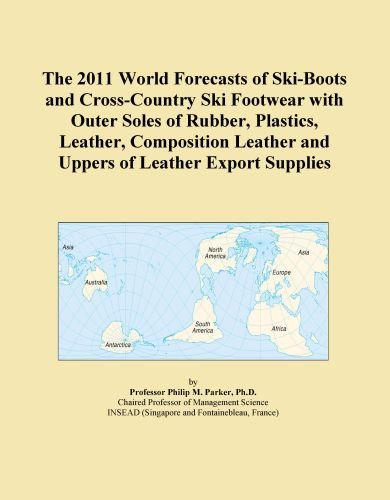 The 2011 World Forecasts of Ski-Boots and Cross-Country Ski Footwear with Outer Soles of Rubber, Plastics, Leather, Composition Leather and Uppers of Leather Export Supplies