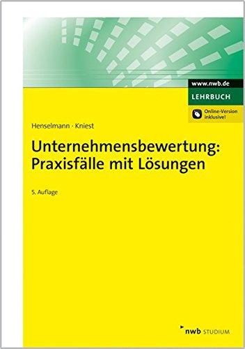 Unternehmensbewertung: Praxisfälle mit Lösungen (NWB Studium Betriebswirtschaft) Taschenbuch – 11. November 2015 Klaus Henselmann Wolfgang Kniest NWB Verlag 348251125X