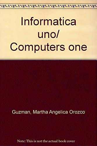 Informatica uno/ Computers one por Martha Angelica Orozco Guzman
