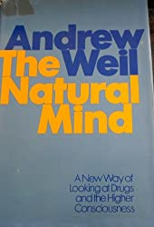The natural mind;: A new way of looking at drugs and the higher consciousness