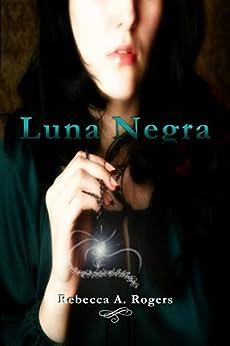 Luna Negra (Luna Plateada, #2) (Spanish Edition) by [A. Rogers, Rebecca]