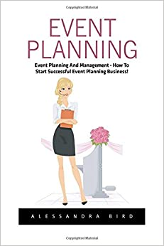 Book Event Planning: Event Planning and Management - How to Start Successful Event Planning Business!