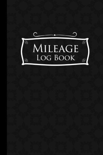 Mileage Log Book: Mileage Book For Car, Mileage Keeper, Mileage Tracker, Black Cover (Mileage Log Books) (Volume 50)