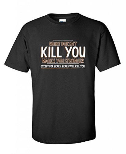 Good Movie Feel T-shirt (What doesn't kill you makes you stronger. Except for bears. tshirt L Black)