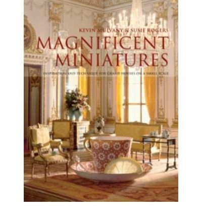 Download Magnificent Miniatures : Inspiration and Technique for Grand Houses on a Small Scale(Hardback) - 2009 Edition pdf epub