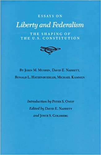 essays on liberty and federalism the shaping of the u s essays on liberty and federalism the shaping of the u s constitution walter prescott webb memorial lectures published for the university of texas at