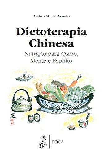 Dietoterapia Chinesa. Nutrição Para Corpo, Mente e Espírito
