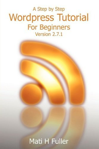 A Step by Step Wordpress Tutorial For Beginners by Mati H Fuller (2009-06-06)