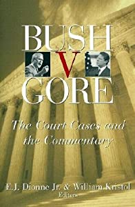 Bush v. Gore: The Court Cases and the Commentary By E.J. Dionne