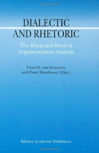Download Dialectic and Rhetoric: The Warp and Woof of Argumentation Analysis (Argumentation Library) Pdf