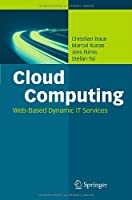 Cloud Computing: Web-Based Dynamic IT Services Front Cover