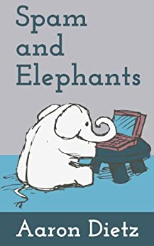 Spam and Elephants by [Dietz, Aaron]