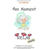 Mon moment relax - adultes: Méditations et outils ludiques pour adultes pour faire germer nos graines de bonheur