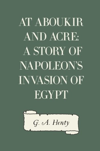 At Aboukir and Acre: A Story of Napoleon's Invasion of Egypt ebook