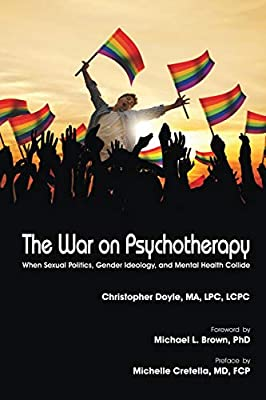 The War on Psychotherapy: When Sexual Politics, Gender Ideology ...