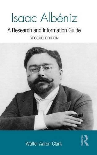 Isaac Albéniz: A Research and Information Guide (Routledge Music Bibliographies) by Clark Walter Aaron