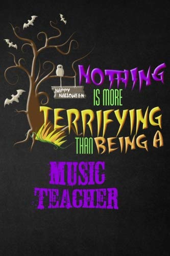 Funny Music Teacher Notebook Halloween Journal: Nothing is More Terrifying Than Being A Music Teacher, Blank College Ruled Notebook/Diary For Music School Teachers, 6x9, 130 Pages]()