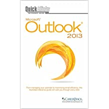 QuickClicks Outlook 2013: From managing your calendar to maximizing email efficiency this illustrated reference guide will walk you through every click