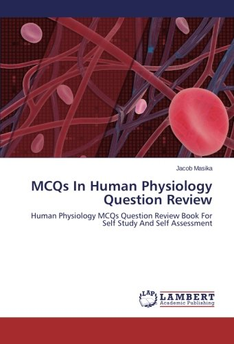 MCQs In Human Physiology Question Review: Human Physiology MCQs Question Review Book For Self Study And Self Assessment