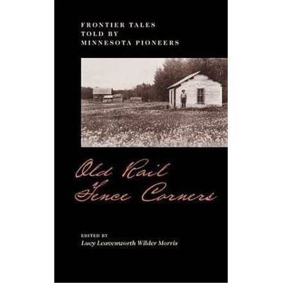 Old rail fence corners: Frontier tales told by Minnesota pioneers (Publications of the Minnesota Historical Society)