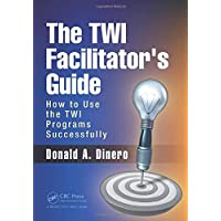The TWI Facilitator's Guide: How to Use the TWI Programs Successfully