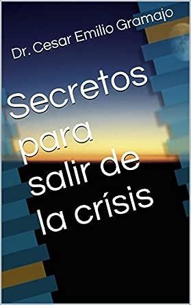 Secretos para salir de la crísis eBook: Gramajo, Dr. Cesar Emilio ...