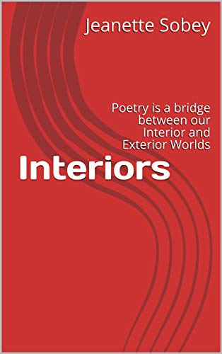 - Interiors: Poetry is a bridge between our Interior and Exterior Worlds