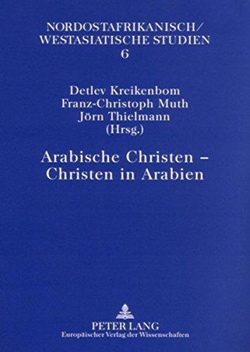 Arabische Christen – Christen in Arabien (Nordostafrikanisch-Westasiatische Studien)