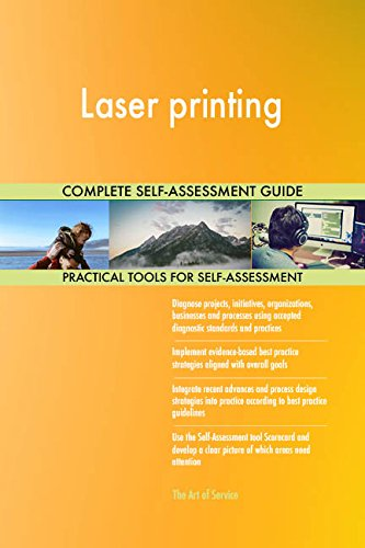 Laser printing All-Inclusive Self-Assessment - More than 670 Success Criteria, Instant Visual Insights, Comprehensive Spreadsheet Dashboard, Auto-Prioritized for Quick Results