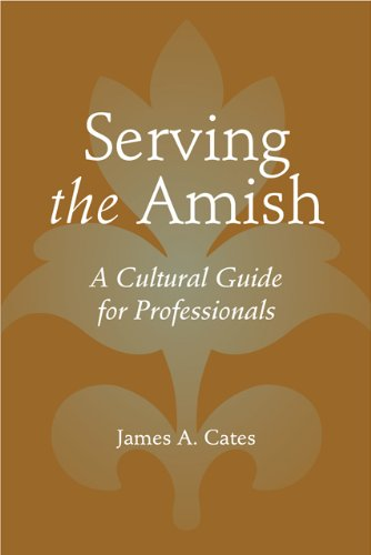 (Serving the Amish: A Cultural Guide for Professionals (Young Center Books in Anabaptist and Pietist Studies))