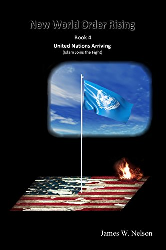 New World Order Rising Book 4: United Nations Arriving (Islam Joins the Fight) by [Nelson, James W.]