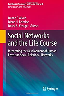 Social Networks and the Life Course: Integrating the Development of Human Lives and Social Relational Networks (Frontiers in Sociology and Social Research)