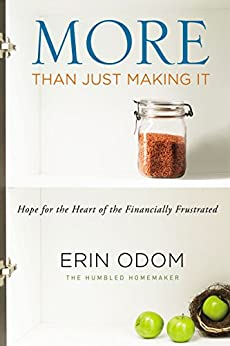 More Than Just Making It: Hope for the Heart of the Financially Frustrated by [Odom, Erin, Odom, Erin]