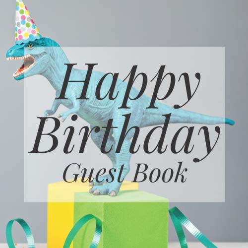 Happy Birthday Guest Book: Dinosaur T Rex Trex Themed - Signing Celebration Guest Book w/ Photo Space Gift Log-Party Event Reception Visitor Advice ... Memories-Unique Accessories Idea Scrapboo
