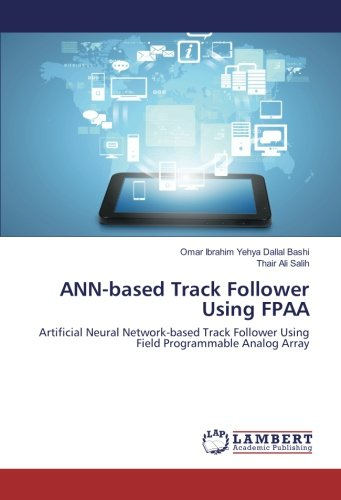 Download ANN-based Track Follower Using FPAA: Artificial Neural Network-based Track Follower Using Field Programmable Analog Array PDF