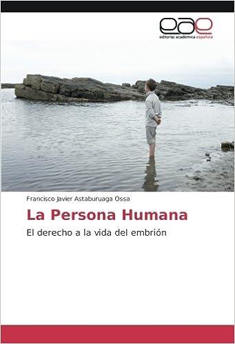 La Persona Humana: El derecho a la vida del embrión (Spanish Edition): Francisco Javier Astaburuaga Ossa: 9783659654978: Amazon.com: Books