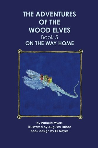 Augusta Wood - The Adventures of the Wood Elves: 5: Book 5: On The Way Home (Volume 5)