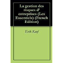 La gestion des risques d'entreprises (Les Essentiels t. 4) (French Edition)