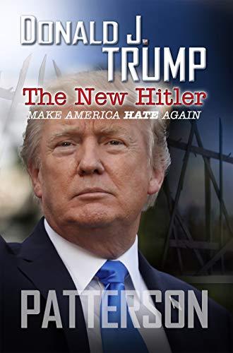Donald J. Trump The New Hitler: Make America Hate Again