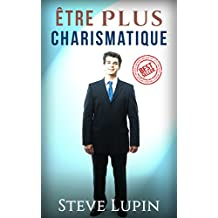 Charisme: Comment Devenir Plus Charismatique (Charisme, Charismatique, Leadership, Leader, Influence, Influent) (French Edition)