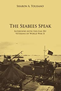 The Seabees Speak: Interviews with the <i>Can Do</i> Veterans of World War II by iUniverse, Inc.