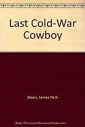 Last Cold-War Cowboy by James Park Sloan (1988-07-02)