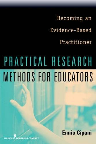 Practical Research Methods for Educators: Becoming an Evidence-Based Practitioner