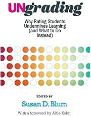 Ungrading: Why Rating Students Undermines Learning (and What to Do Instead)